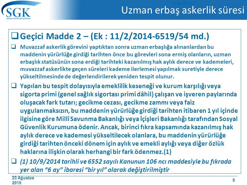 23 Ağustos 2015 Uzman erbaş askerlik süresi  Geçici Madde 2 – (Ek : 11/2/2014-6519/54 md.)  Muvazzaf askerlik görevini yaptıktan sonra uzman erbaşlı