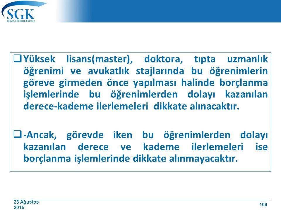 23 Ağustos 2015  Yüksek lisans(master), doktora, tıpta uzmanlık öğrenimi ve avukatlık stajlarında bu öğrenimlerin göreve girmeden önce yapılması hali