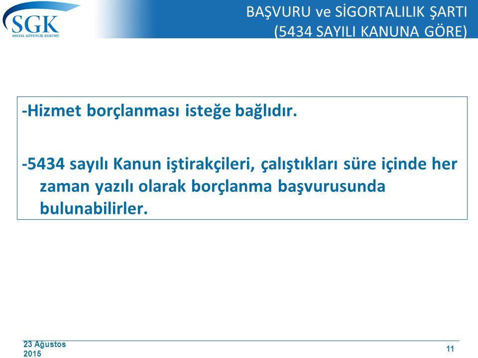 23 Ağustos 2015 BAŞVURU ve SİGORTALILIK ŞARTI (5434 SAYILI KANUNA GÖRE) -Hizmet borçlanması isteğe bağlıdır. -5434 sayılı Kanun iştirakçileri, çalıştı