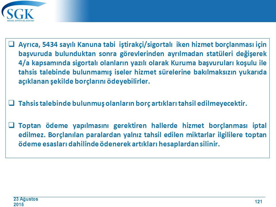 23 Ağustos 2015  Ayrıca, 5434 sayılı Kanuna tabi iştirakçi/sigortalı iken hizmet borçlanması için başvuruda bulunduktan sonra görevlerinden ayrılmada