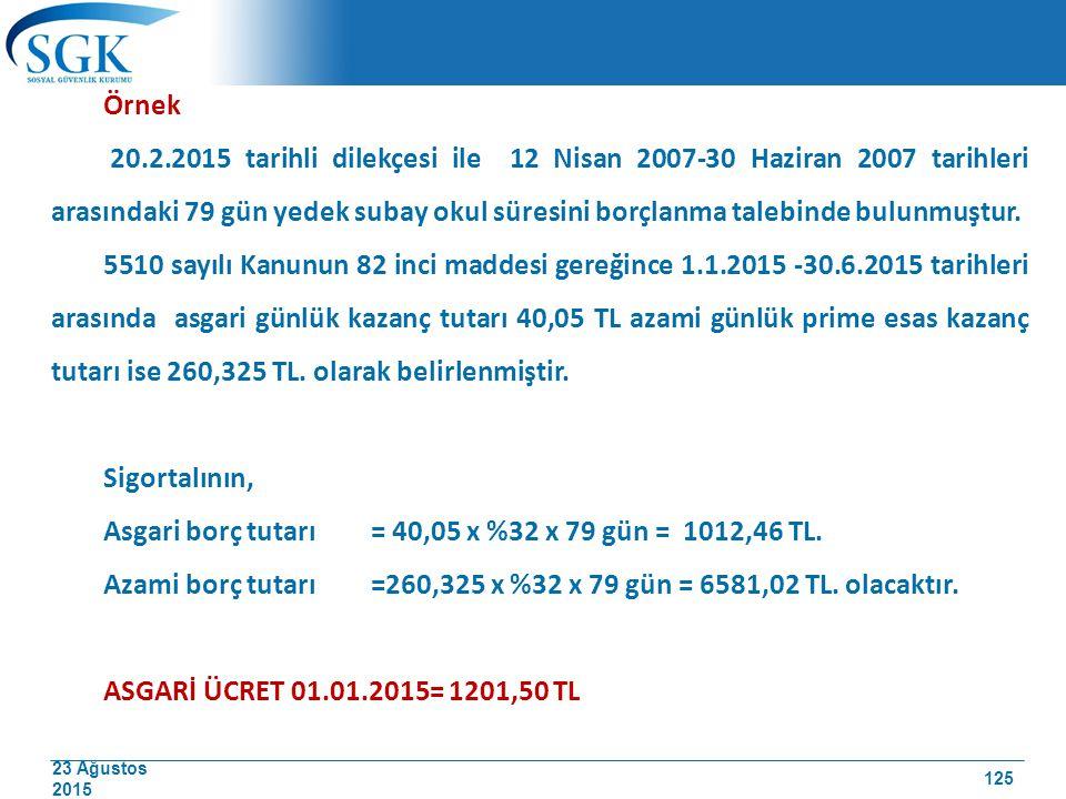 23 Ağustos 2015 Örnek 20.2.2015 tarihli dilekçesi ile 12 Nisan 2007-30 Haziran 2007 tarihleri arasındaki 79 gün yedek subay okul süresini borçlanma ta