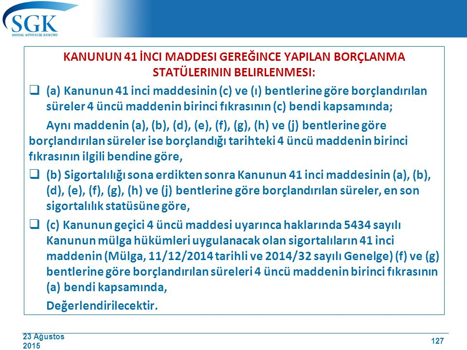 23 Ağustos 2015 KANUNUN 41 İNCI MADDESI GEREĞINCE YAPILAN BORÇLANMA STATÜLERININ BELIRLENMESI:  (a) Kanunun 41 inci maddesinin (c) ve (ı) bentlerine