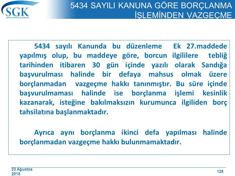 23 Ağustos 2015 5434 SAYILI KANUNA GÖRE BORÇLANMA İŞLEMİNDEN VAZGEÇME 5434 sayılı Kanunda bu düzenleme Ek 27.maddede yapılmış olup, bu maddeye göre, b