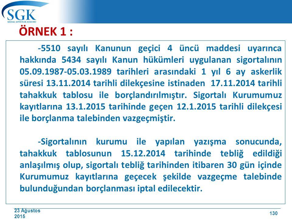 23 Ağustos 2015 ÖRNEK 1 : -5510 sayılı Kanunun geçici 4 üncü maddesi uyarınca hakkında 5434 sayılı Kanun hükümleri uygulanan sigortalının 05.09.1987-0