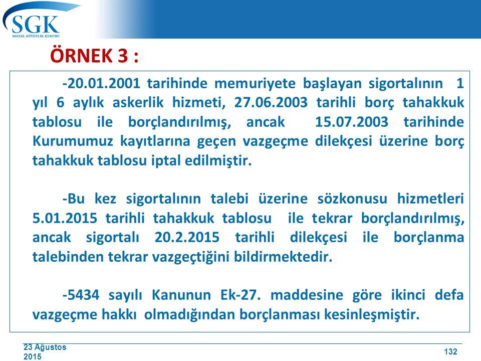 23 Ağustos 2015 ÖRNEK 3 : -20.01.2001 tarihinde memuriyete başlayan sigortalının 1 yıl 6 aylık askerlik hizmeti, 27.06.2003 tarihli borç tahakkuk tabl