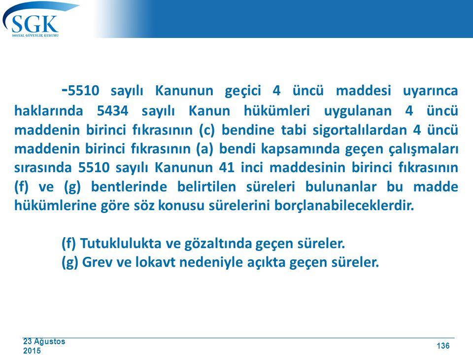 23 Ağustos 2015 - 5510 sayılı Kanunun geçici 4 üncü maddesi uyarınca haklarında 5434 sayılı Kanun hükümleri uygulanan 4 üncü maddenin birinci fıkrasın