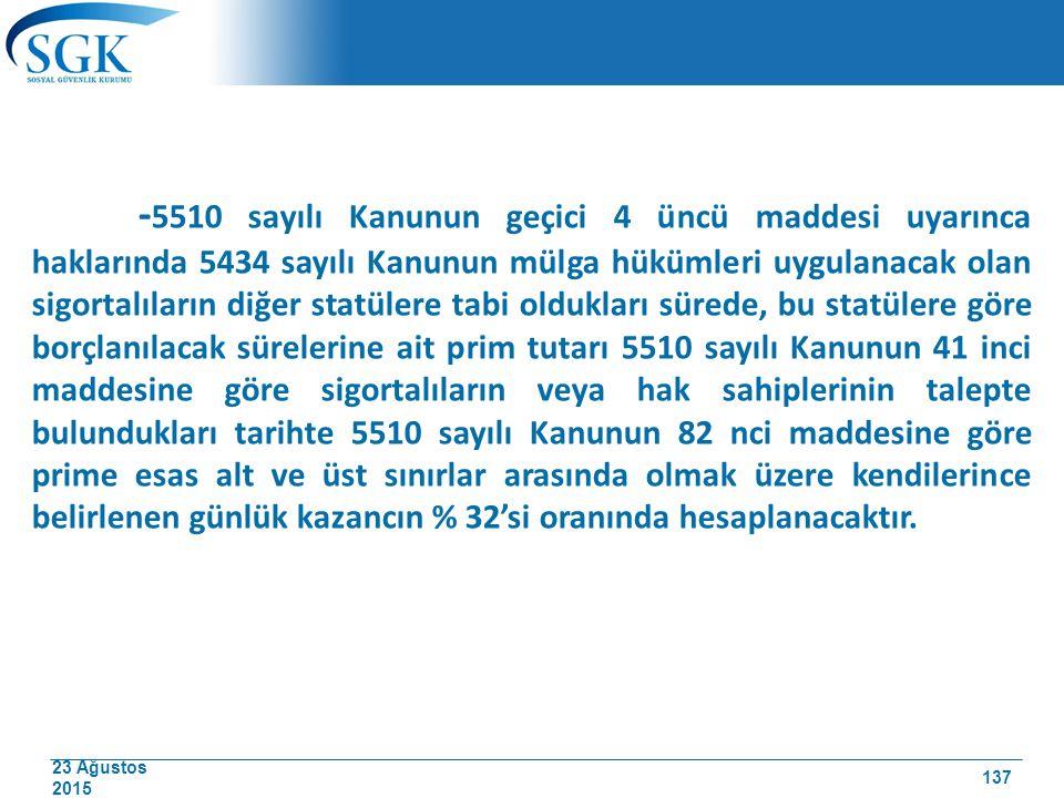 23 Ağustos 2015 - 5510 sayılı Kanunun geçici 4 üncü maddesi uyarınca haklarında 5434 sayılı Kanunun mülga hükümleri uygulanacak olan sigortalıların di