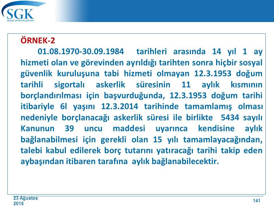 23 Ağustos 2015 ÖRNEK-2 01.08.1970-30.09.1984 tarihleri arasında 14 yıl 1 ay hizmeti olan ve görevinden ayrıldığı tarihten sonra hiçbir sosyal güvenli