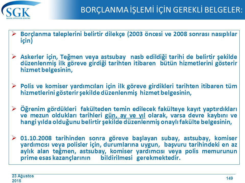 23 Ağustos 2015 BORÇLANMA İŞLEMİ İÇİN GEREKLİ BELGELER:  Borçlanma taleplerini belirtir dilekçe (2003 öncesi ve 2008 sonrası nasıplılar için)  Asker