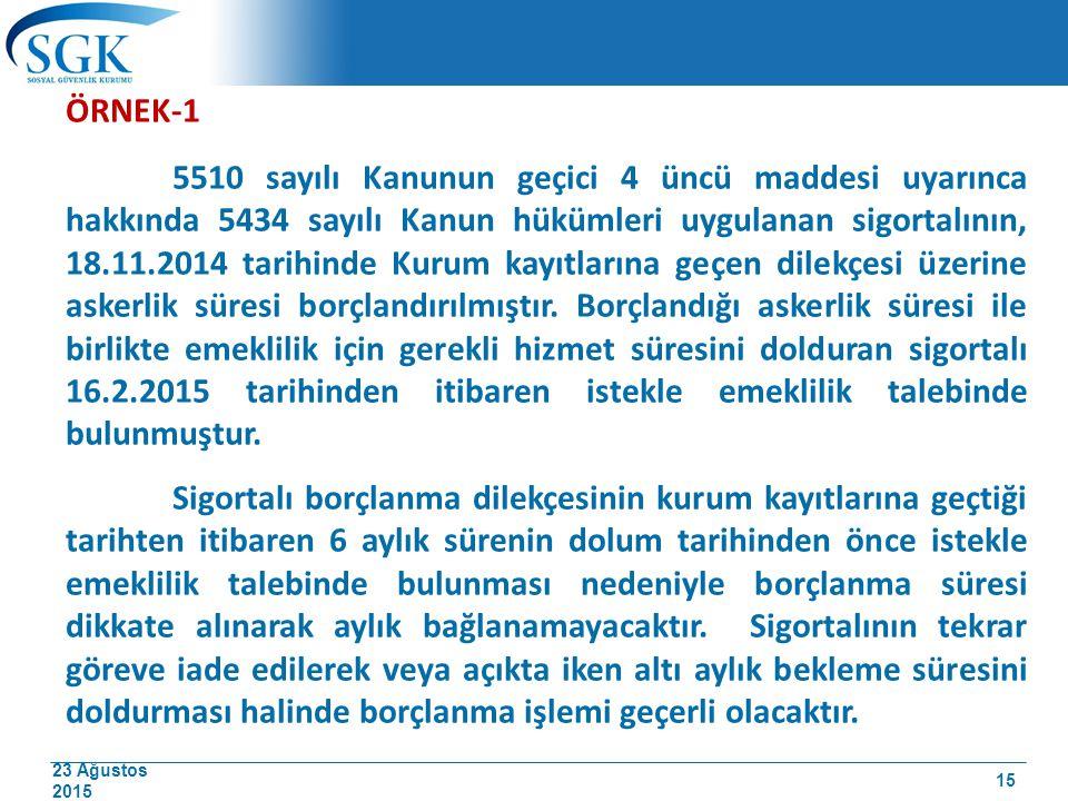 23 Ağustos 2015 ÖRNEK-1 5510 sayılı Kanunun geçici 4 üncü maddesi uyarınca hakkında 5434 sayılı Kanun hükümleri uygulanan sigortalının, 18.11.2014 tar