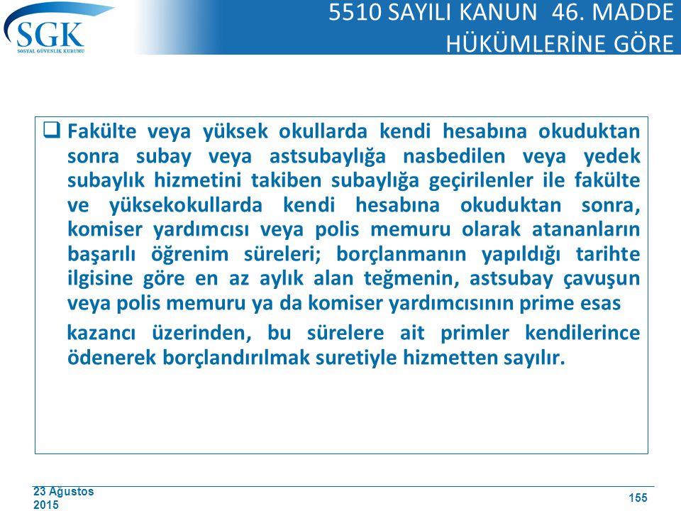 23 Ağustos 2015 5510 SAYILI KANUN 46. MADDE HÜKÜMLERİNE GÖRE  Fakülte veya yüksek okullarda kendi hesabına okuduktan sonra subay veya astsubaylığa na
