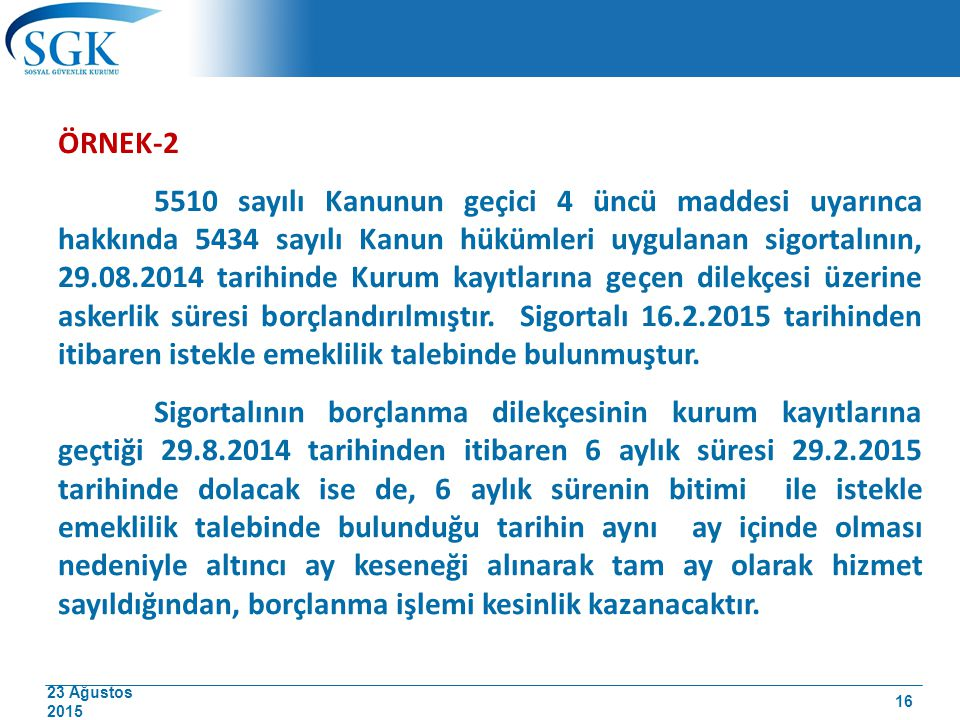23 Ağustos 2015 ÖRNEK-2 5510 sayılı Kanunun geçici 4 üncü maddesi uyarınca hakkında 5434 sayılı Kanun hükümleri uygulanan sigortalının, 29.08.2014 tar