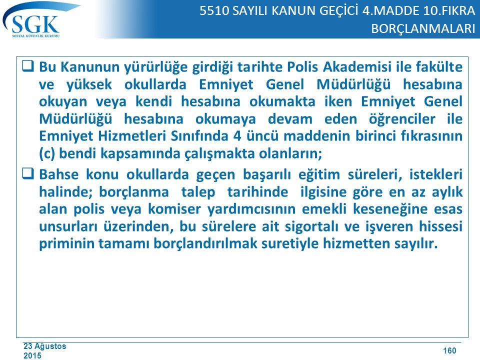 23 Ağustos 2015 5510 SAYILI KANUN GEÇİCİ 4.MADDE 10.FIKRA BORÇLANMALARI  Bu Kanunun yürürlüğe girdiği tarihte Polis Akademisi ile fakülte ve yüksek o