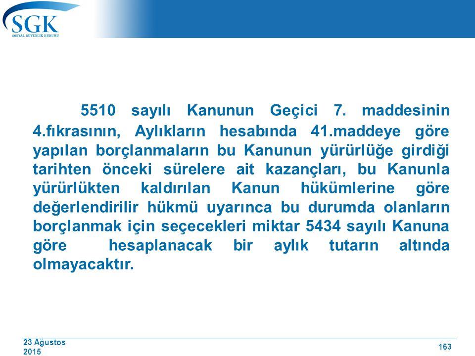 23 Ağustos 2015 5510 sayılı Kanunun Geçici 7. maddesinin 4.fıkrasının, Aylıkların hesabında 41.maddeye göre yapılan borçlanmaların bu Kanunun yürürlüğ