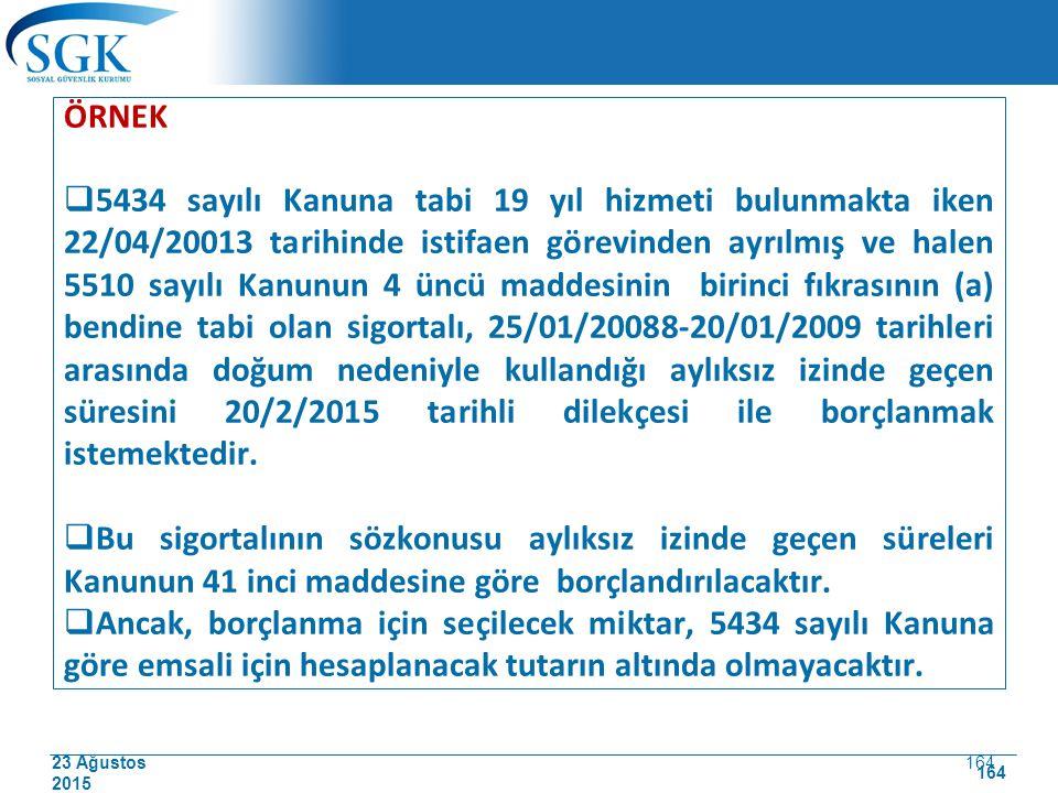 23 Ağustos 2015 164 ÖRNEK  5434 sayılı Kanuna tabi 19 yıl hizmeti bulunmakta iken 22/04/20013 tarihinde istifaen görevinden ayrılmış ve halen 5510 sa