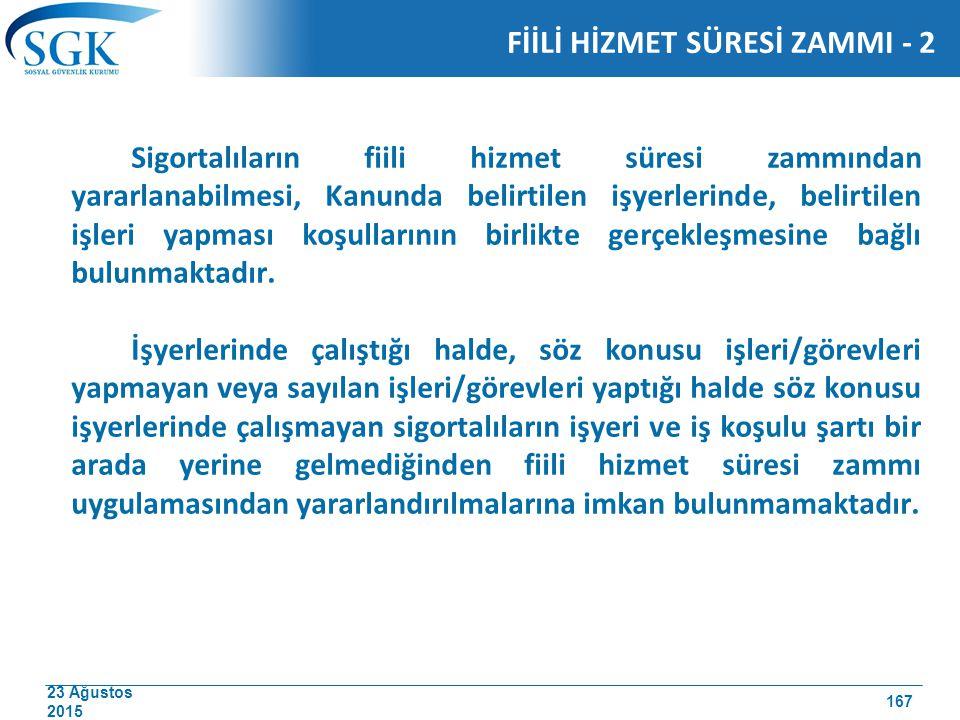 23 Ağustos 2015 Sigortalıların fiili hizmet süresi zammından yararlanabilmesi, Kanunda belirtilen işyerlerinde, belirtilen işleri yapması koşullarının
