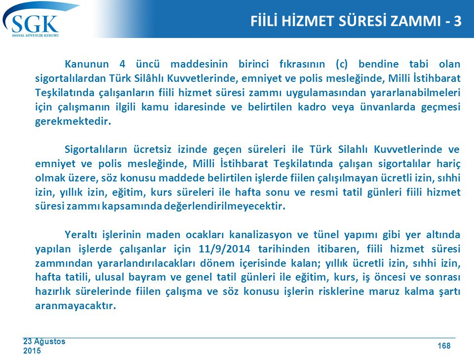 23 Ağustos 2015 Kanunun 4 üncü maddesinin birinci fıkrasının (c) bendine tabi olan sigortalılardan Türk Silâhlı Kuvvetlerinde, emniyet ve polis mesleğ