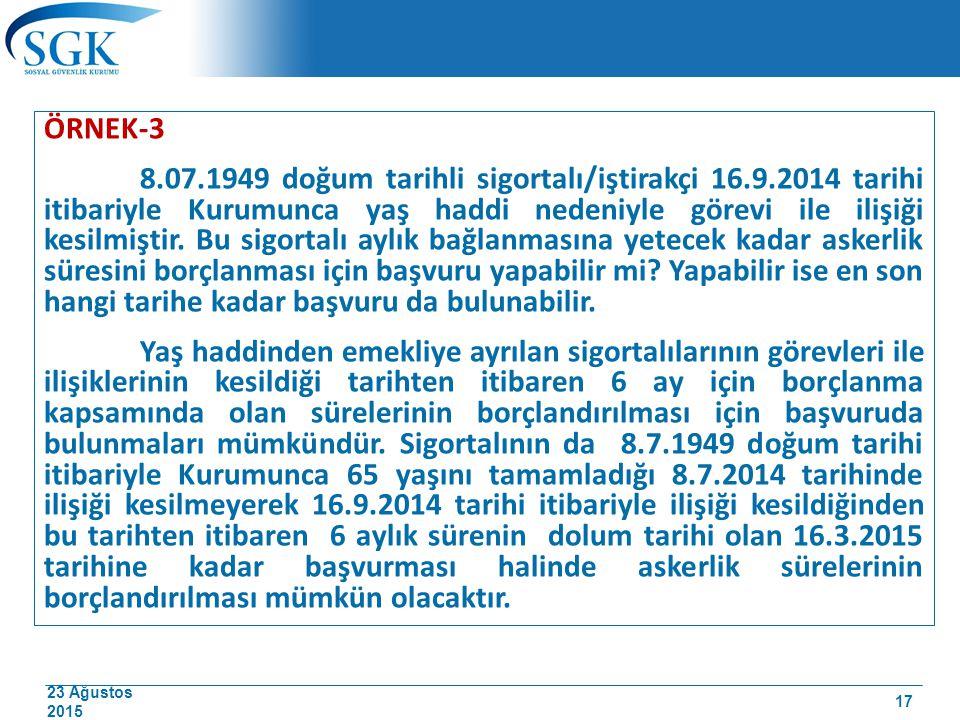 23 Ağustos 2015 ÖRNEK-3 8.07.1949 doğum tarihli sigortalı/iştirakçi 16.9.2014 tarihi itibariyle Kurumunca yaş haddi nedeniyle görevi ile ilişiği kesil
