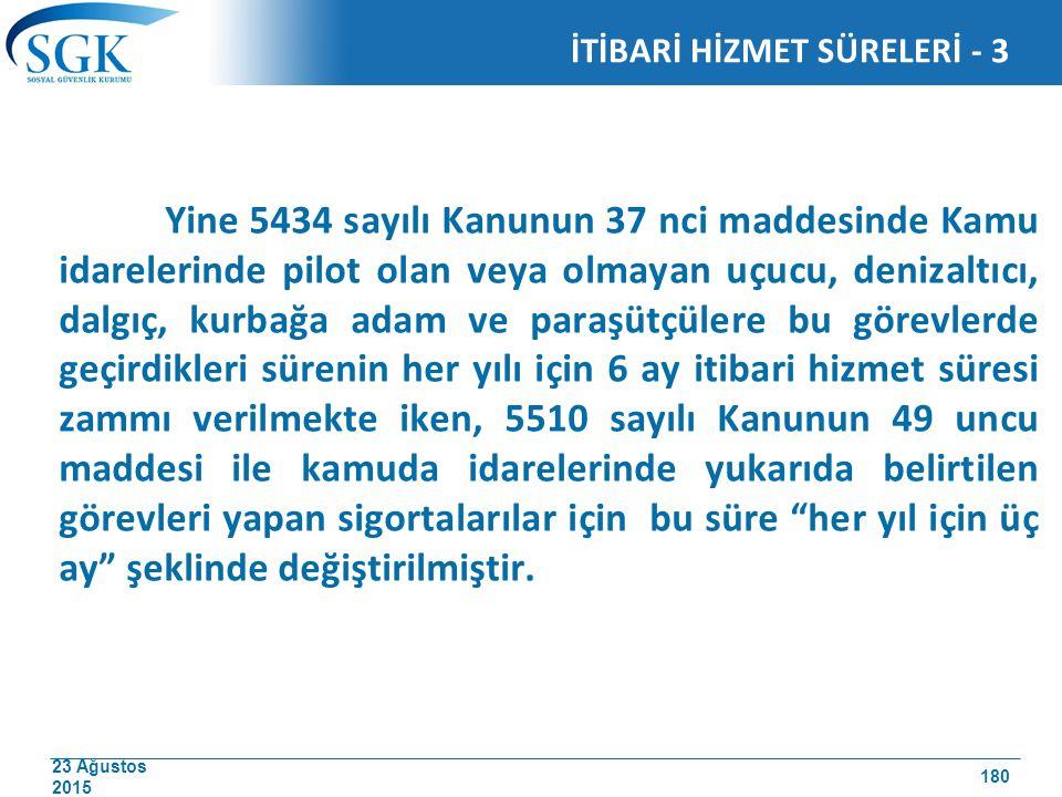 23 Ağustos 2015 Yine 5434 sayılı Kanunun 37 nci maddesinde Kamu idarelerinde pilot olan veya olmayan uçucu, denizaltıcı, dalgıç, kurbağa adam ve paraş