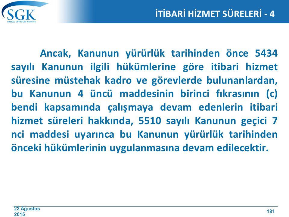 23 Ağustos 2015 Ancak, Kanunun yürürlük tarihinden önce 5434 sayılı Kanunun ilgili hükümlerine göre itibari hizmet süresine müstehak kadro ve görevler