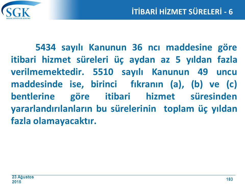 23 Ağustos 2015 5434 sayılı Kanunun 36 ncı maddesine göre itibari hizmet süreleri üç aydan az 5 yıldan fazla verilmemektedir. 5510 sayılı Kanunun 49 u
