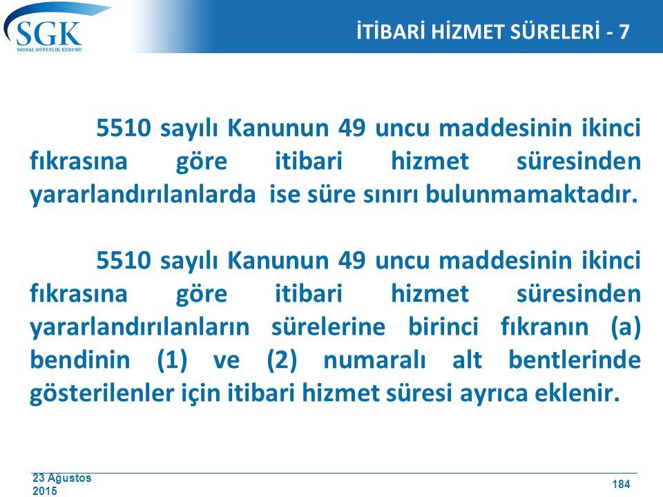 23 Ağustos 2015 5510 sayılı Kanunun 49 uncu maddesinin ikinci fıkrasına göre itibari hizmet süresinden yararlandırılanlarda ise süre sınırı bulunmamak
