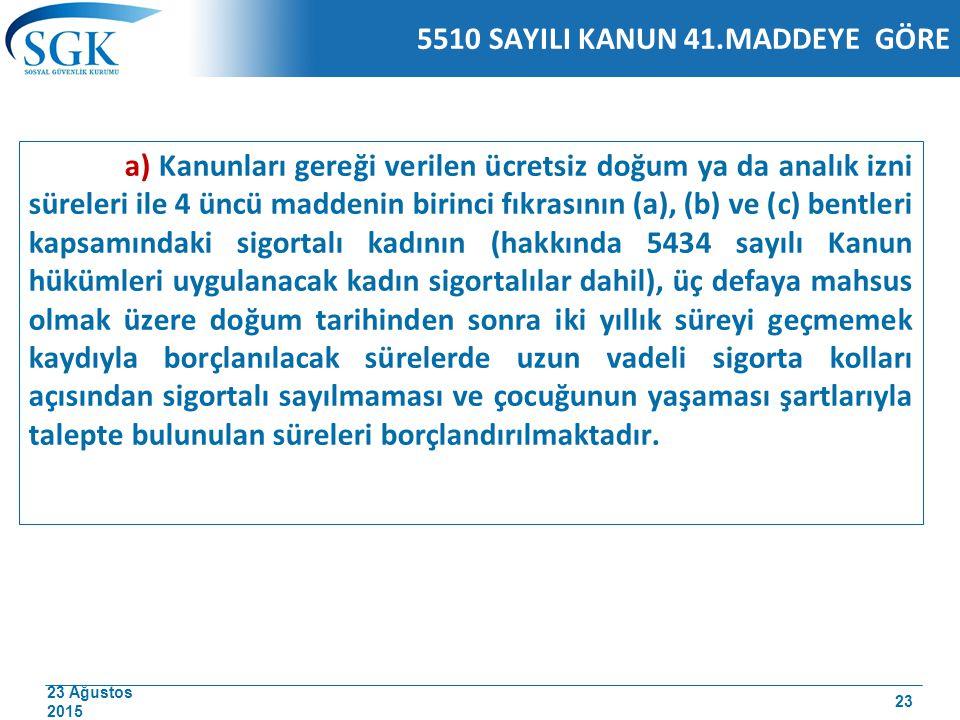 23 Ağustos 2015 5510 SAYILI KANUN 41.MADDEYE GÖRE a) Kanunları gereği verilen ücretsiz doğum ya da analık izni süreleri ile 4 üncü maddenin birinci fı