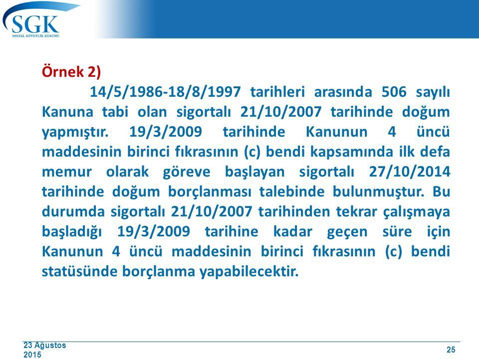 23 Ağustos 2015 Örnek 2) 14/5/1986-18/8/1997 tarihleri arasında 506 sayılı Kanuna tabi olan sigortalı 21/10/2007 tarihinde doğum yapmıştır. 19/3/2009