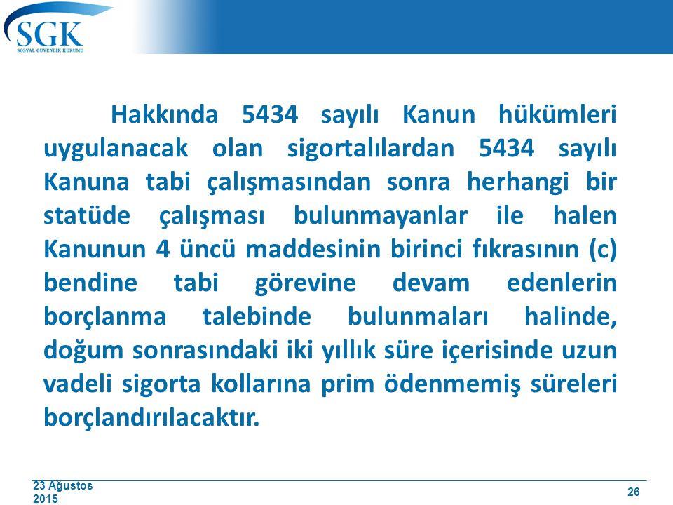 23 Ağustos 2015 Hakkında 5434 sayılı Kanun hükümleri uygulanacak olan sigortalılardan 5434 sayılı Kanuna tabi çalışmasından sonra herhangi bir statüde