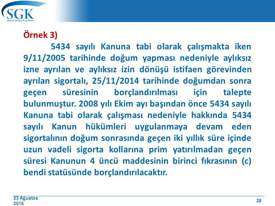 23 Ağustos 2015 Örnek 3) 5434 sayılı Kanuna tabi olarak çalışmakta iken 9/11/2005 tarihinde doğum yapması nedeniyle aylıksız izne ayrılan ve aylıksız