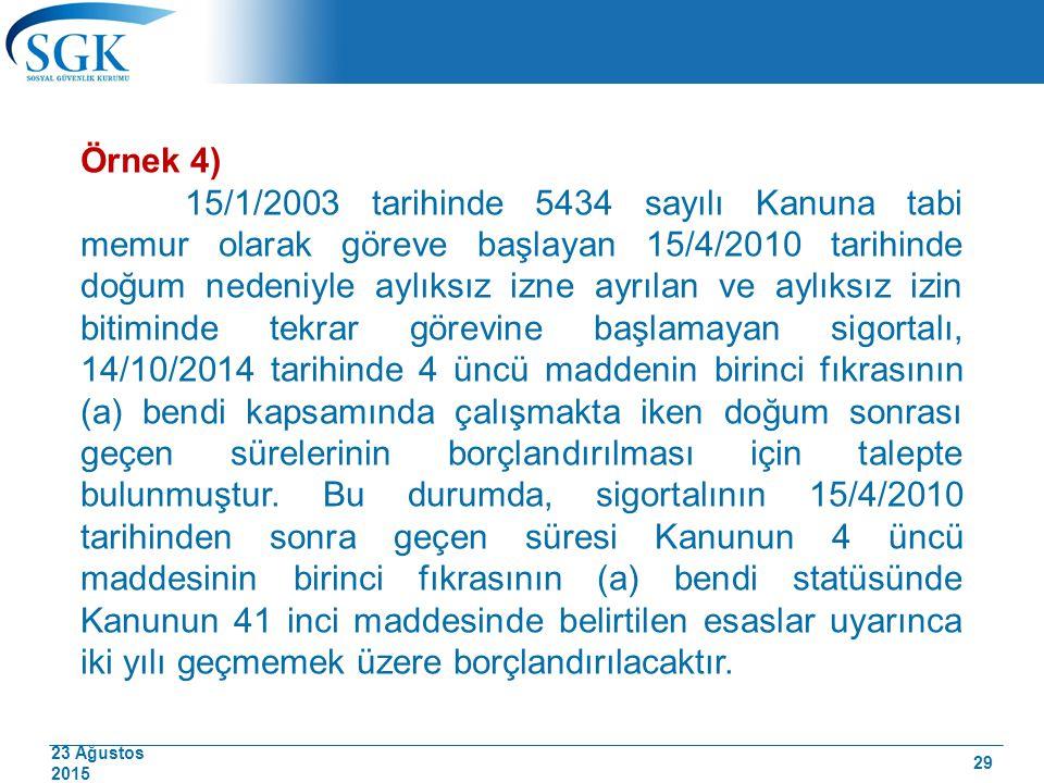 23 Ağustos 2015 Örnek 4) 15/1/2003 tarihinde 5434 sayılı Kanuna tabi memur olarak göreve başlayan 15/4/2010 tarihinde doğum nedeniyle aylıksız izne ay