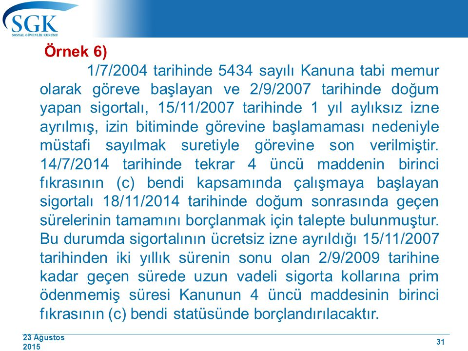 23 Ağustos 2015 Örnek 6) 1/7/2004 tarihinde 5434 sayılı Kanuna tabi memur olarak göreve başlayan ve 2/9/2007 tarihinde doğum yapan sigortalı, 15/11/20
