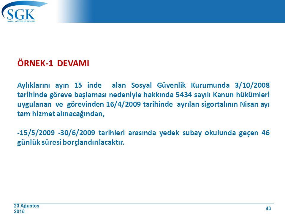 23 Ağustos 2015 ÖRNEK-1 DEVAMI Aylıklarını ayın 15 inde alan Sosyal Güvenlik Kurumunda 3/10/2008 tarihinde göreve başlaması nedeniyle hakkında 5434 sa