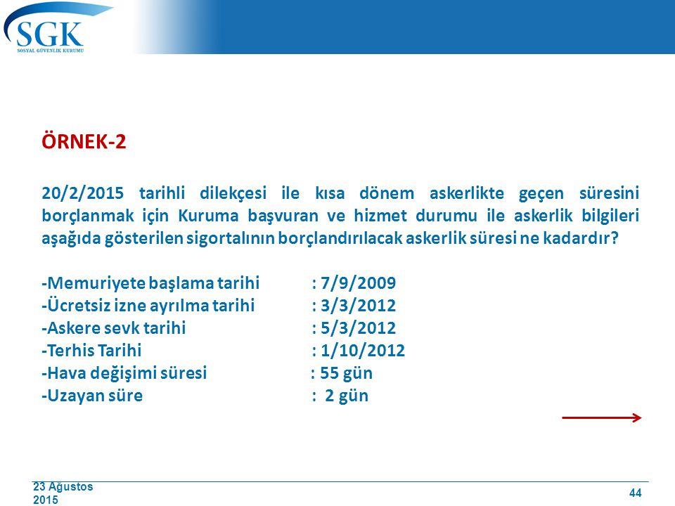 23 Ağustos 2015 ÖRNEK-2 20/2/2015 tarihli dilekçesi ile kısa dönem askerlikte geçen süresini borçlanmak için Kuruma başvuran ve hizmet durumu ile aske