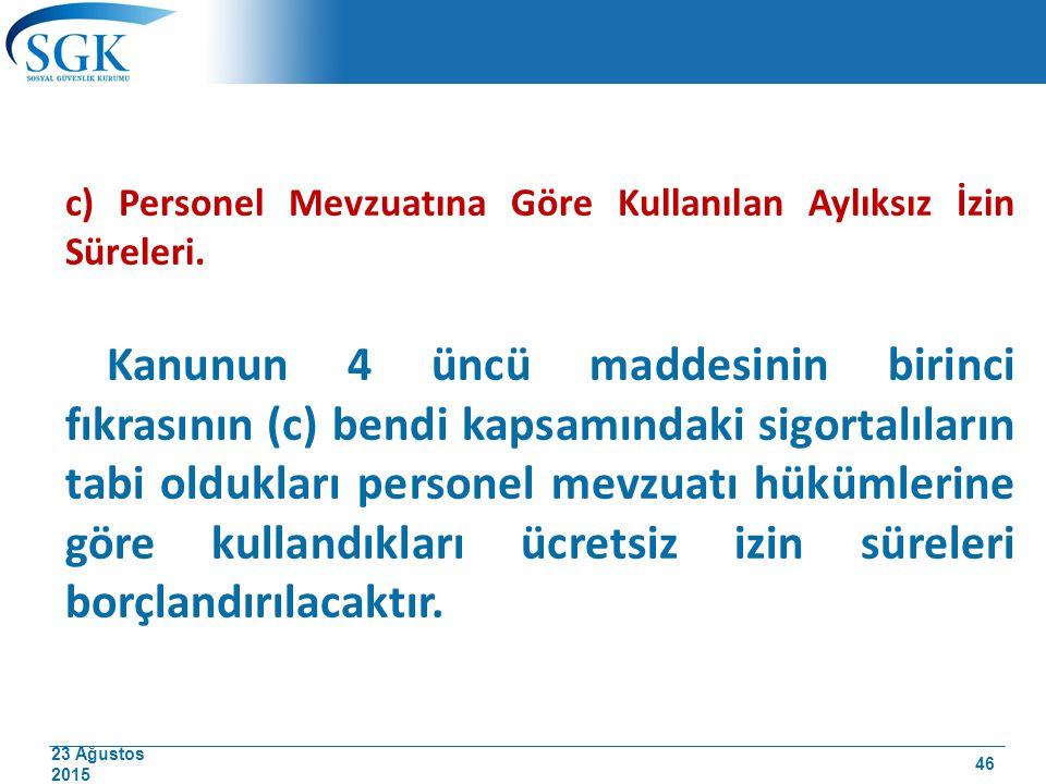23 Ağustos 2015 c) Personel Mevzuatına Göre Kullanılan Aylıksız İzin Süreleri. Kanunun 4 üncü maddesinin birinci fıkrasının (c) bendi kapsamındaki sig