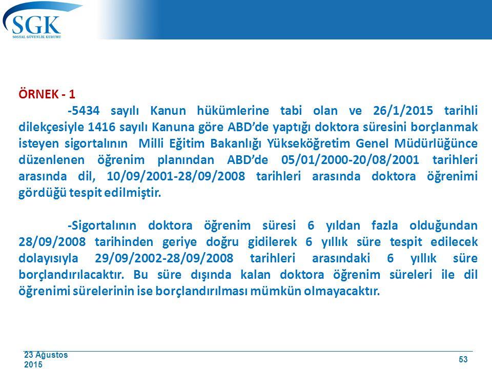 23 Ağustos 2015 ÖRNEK - 1 -5434 sayılı Kanun hükümlerine tabi olan ve 26/1/2015 tarihli dilekçesiyle 1416 sayılı Kanuna göre ABD'de yaptığı doktora sü