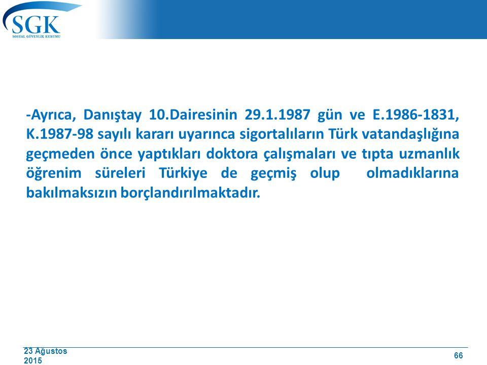 23 Ağustos 2015 -Ayrıca, Danıştay 10.Dairesinin 29.1.1987 gün ve E.1986-1831, K.1987-98 sayılı kararı uyarınca sigortalıların Türk vatandaşlığına geçm