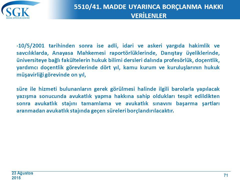 23 Ağustos 2015 5510/41. MADDE UYARINCA BORÇLANMA HAKKI VERİLENLER -10/5/2001 tarihinden sonra ise adli, idari ve askeri yargıda hakimlik ve savcılıkl
