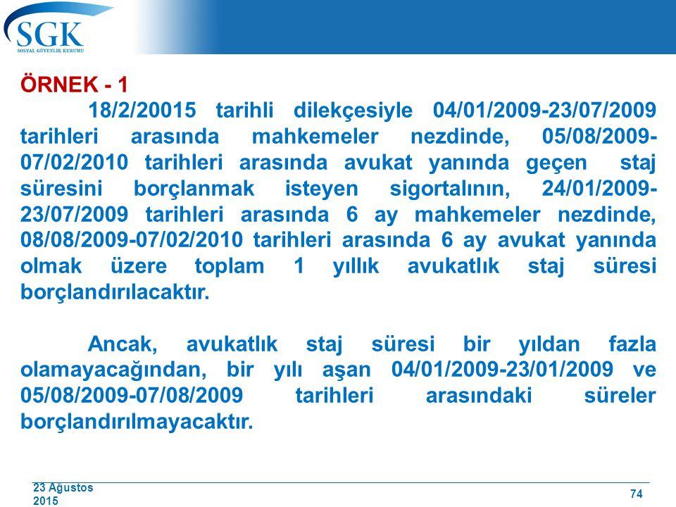 23 Ağustos 2015 ÖRNEK - 1 18/2/20015 tarihli dilekçesiyle 04/01/2009-23/07/2009 tarihleri arasında mahkemeler nezdinde, 05/08/2009- 07/02/2010 tarihle