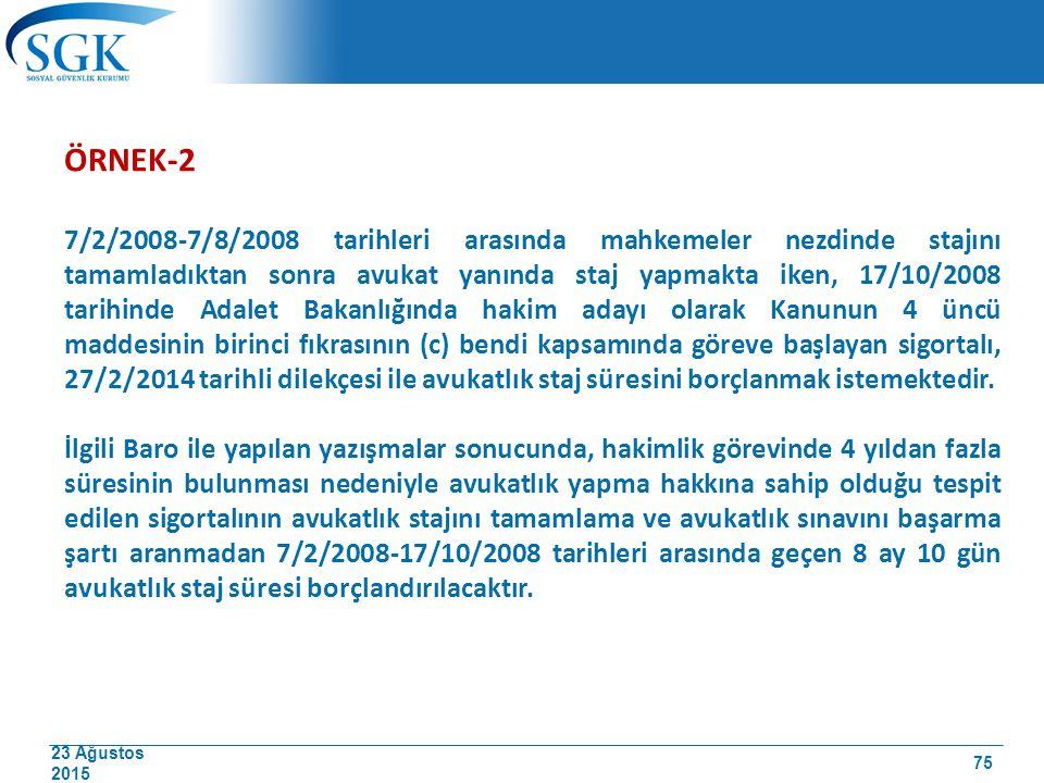 23 Ağustos 2015 ÖRNEK-2 7/2/2008-7/8/2008 tarihleri arasında mahkemeler nezdinde stajını tamamladıktan sonra avukat yanında staj yapmakta iken, 17/10/