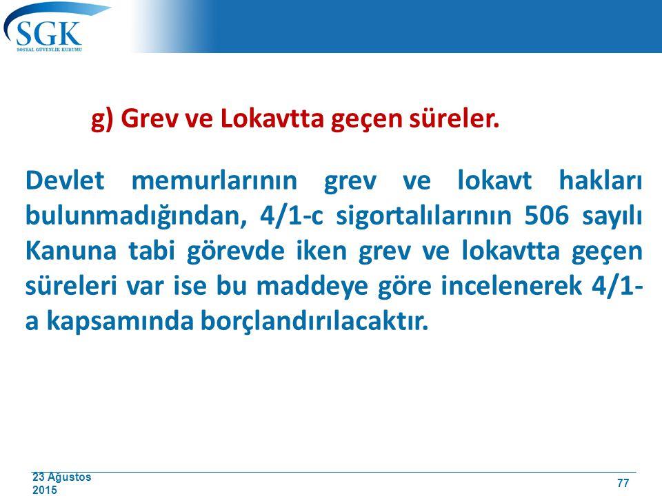 23 Ağustos 2015 g) Grev ve Lokavtta geçen süreler. Devlet memurlarının grev ve lokavt hakları bulunmadığından, 4/1-c sigortalılarının 506 sayılı Kanun