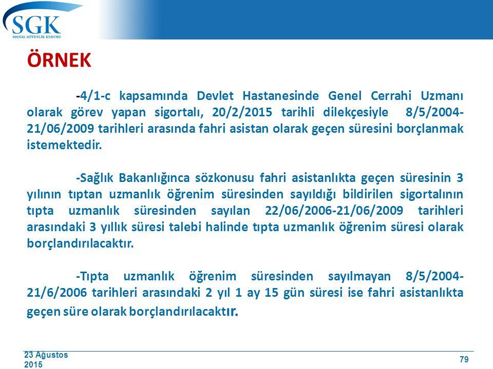 23 Ağustos 2015 ÖRNEK -4/1-c kapsamında Devlet Hastanesinde Genel Cerrahi Uzmanı olarak görev yapan sigortalı, 20/2/2015 tarihli dilekçesiyle 8/5/2004