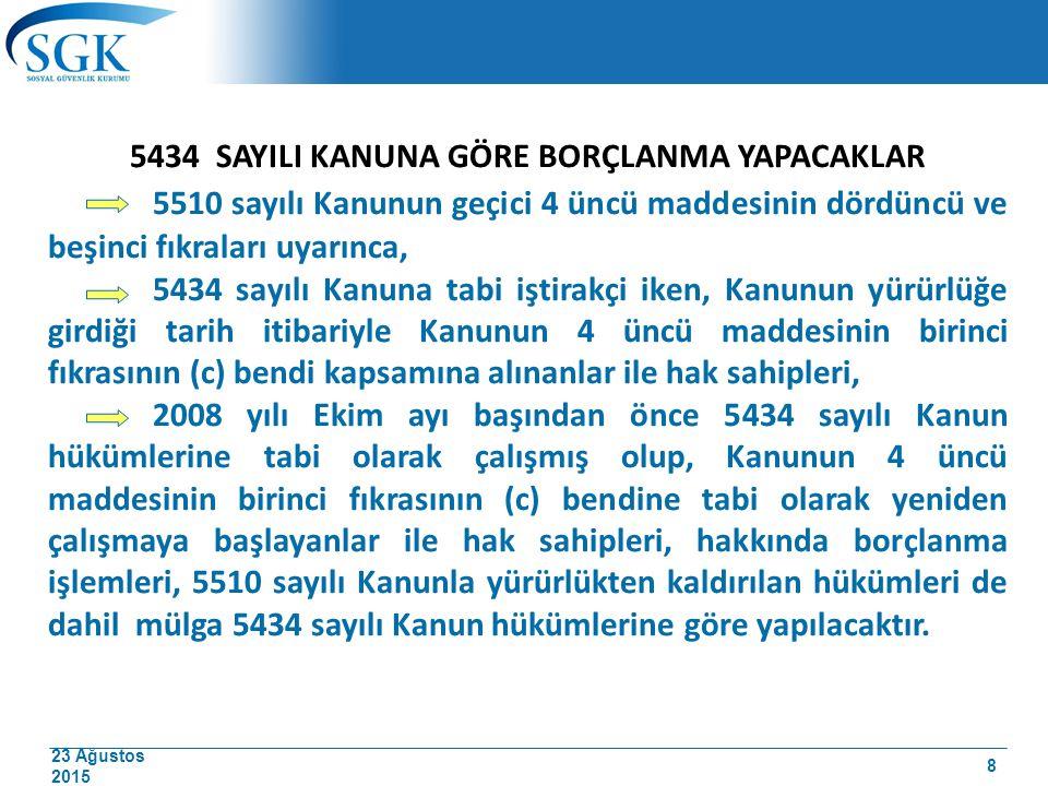 23 Ağustos 2015 5434 SAYILI KANUNA GÖRE BORÇLANMA YAPACAKLAR 5510 sayılı Kanunun geçici 4 üncü maddesinin dördüncü ve beşinci fıkraları uyarınca, 5434
