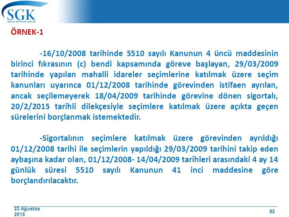 23 Ağustos 2015 ÖRNEK-1 -16/10/2008 tarihinde 5510 sayılı Kanunun 4 üncü maddesinin birinci fıkrasının (c) bendi kapsamında göreve başlayan, 29/03/200