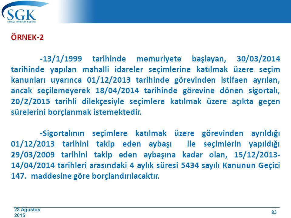 23 Ağustos 2015 ÖRNEK-2 -13/1/1999 tarihinde memuriyete başlayan, 30/03/2014 tarihinde yapılan mahalli idareler seçimlerine katılmak üzere seçim kanun