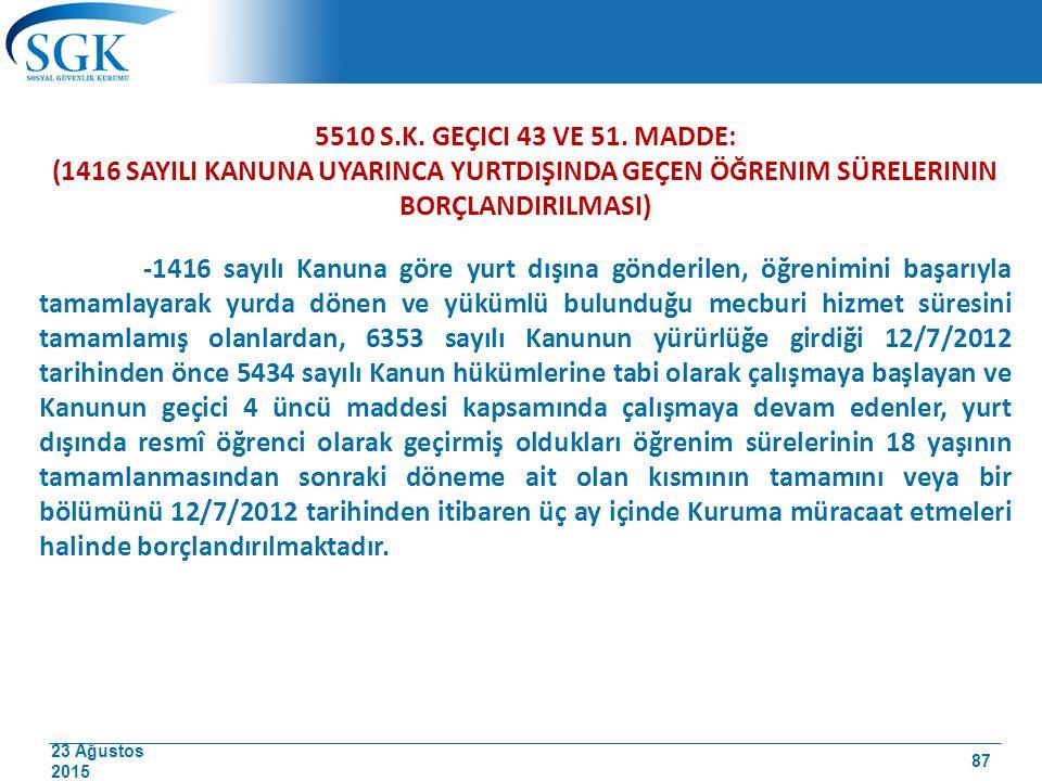23 Ağustos 2015 5510 S.K. GEÇICI 43 VE 51. MADDE: (1416 SAYILI KANUNA UYARINCA YURTDIŞINDA GEÇEN ÖĞRENIM SÜRELERININ BORÇLANDIRILMASI) -1416 sayılı Ka