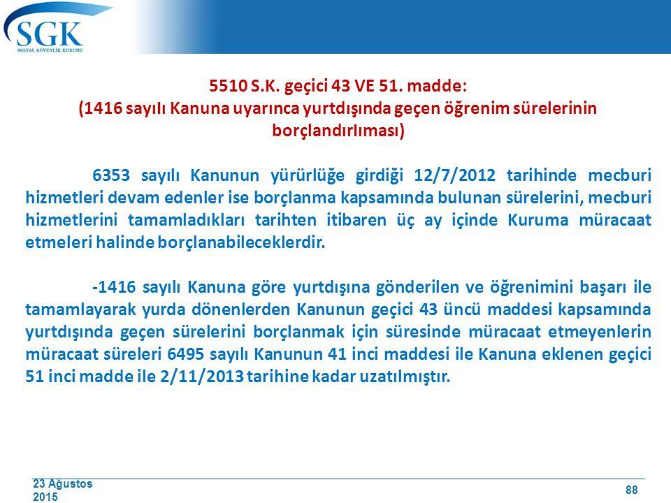 23 Ağustos 2015 5510 S.K. geçici 43 VE 51. madde: (1416 sayıIı Kanuna uyarınca yurtdışında geçen öğrenim sürelerinin borçlandırIıması) 6353 sayılı Kan