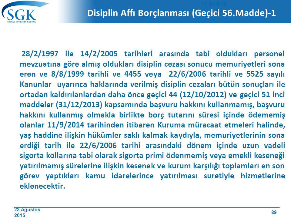 23 Ağustos 2015 Disiplin Affı Borçlanması (Geçici 56.Madde)-1 28/2/1997 ile 14/2/2005 tarihleri arasında tabi oldukları personel mevzuatına göre almış