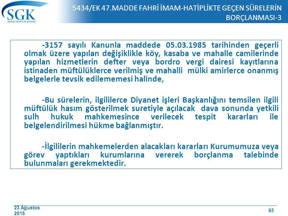 23 Ağustos 2015 5434/EK 47.MADDE FAHRİ İMAM-HATİPLİKTE GEÇEN SÜRELERİN BORÇLANMASI-3 -3157 sayılı Kanunla maddede 05.03.1985 tarihinden geçerli olmak