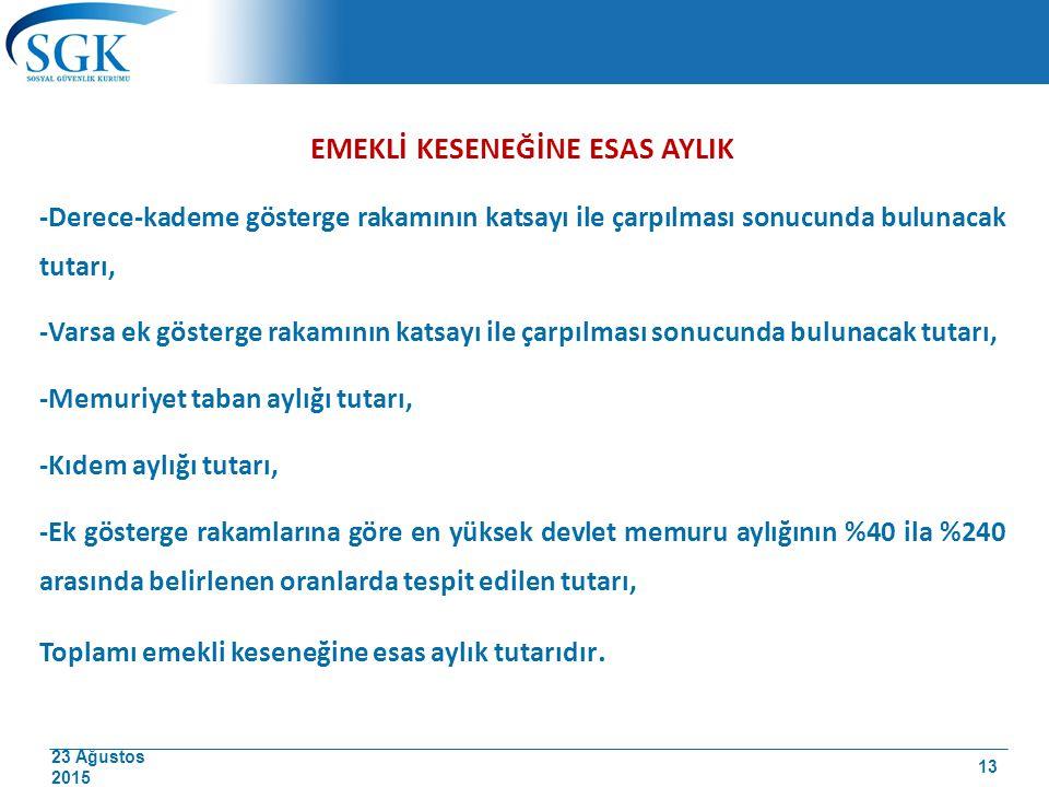 23 Ağustos 2015 EMEKLİ KESENEĞİNE ESAS AYLIK -Derece-kademe gösterge rakamının katsayı ile çarpılması sonucunda bulunacak tutarı, -Varsa ek gösterge r